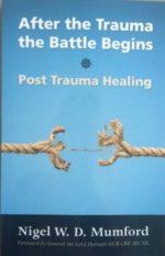 After the Trauma the Battle Begins - Post Trauma Healing